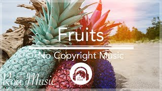 Fruits - Roa [No Copyright Music / Tropical House / Chill Music]