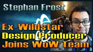 Ex-Wildstar Design Producer, Stephan Frost, Joins WoW Team | NEWS by QELRIC