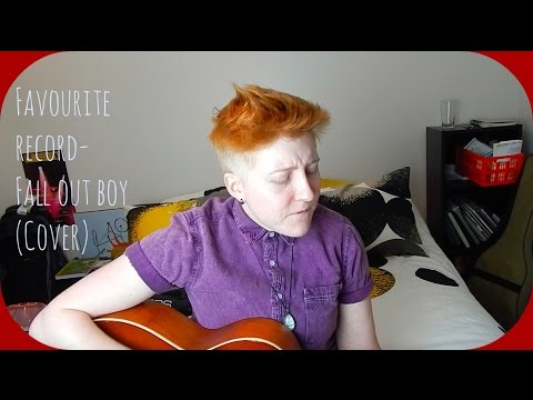 Favourite Record- Fall Out Boy (cover)