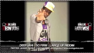 Deep Jahi - So Firm [Large Up Riddim] May 2013