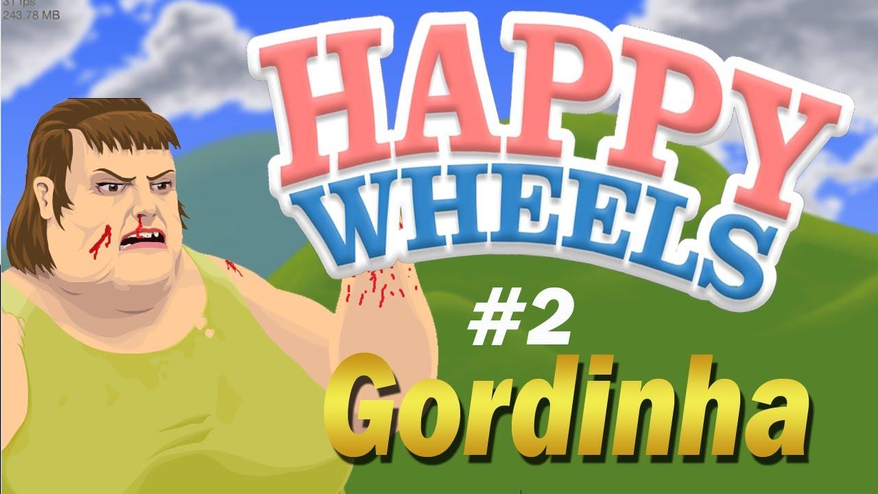 Happy Wheels 2 Gordinha Youtube