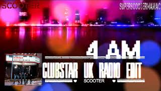 Scooter - 4 AM (Clubstar UK Mix)