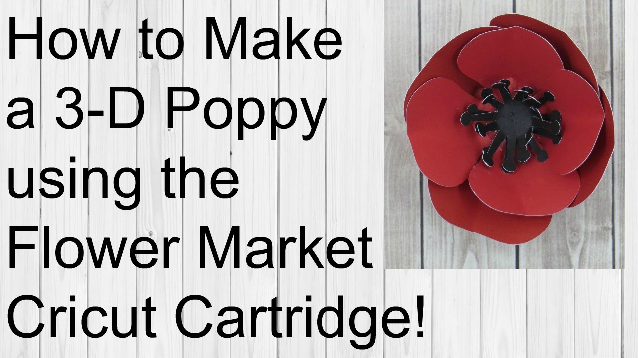 How To Make A 3d Poppy Flower Flower Market Cricut Cartridge Close