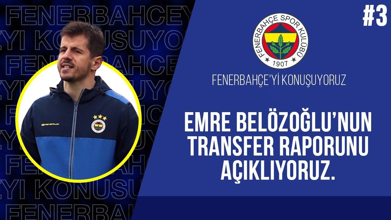 Emre Belözoğlu'nun Transfer Raporunu Açıklıyoruz #3 | Fenerbahçe'yi Konuşuyoruz