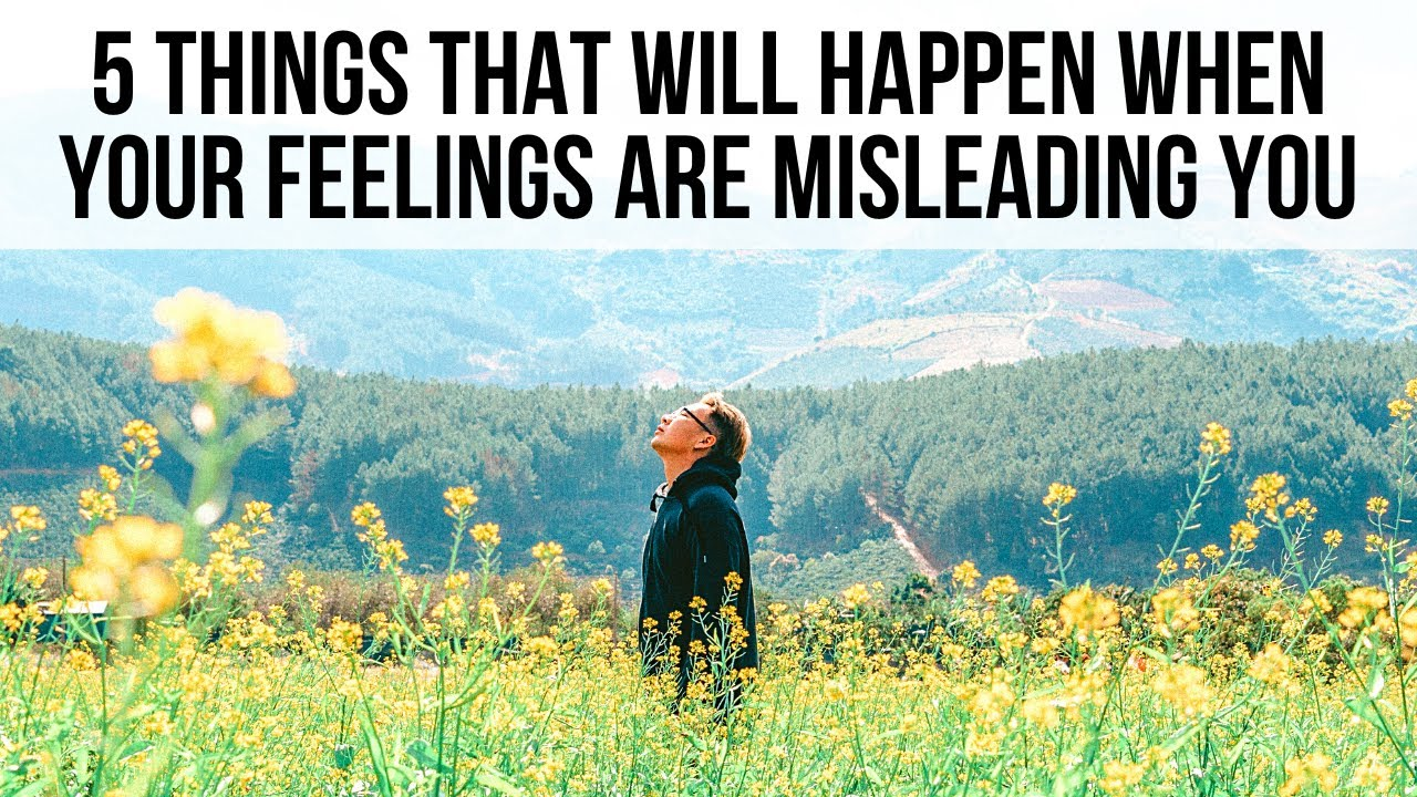 "5 Signs God Is Saying, ""Your Feelings Are Misleading You!"""