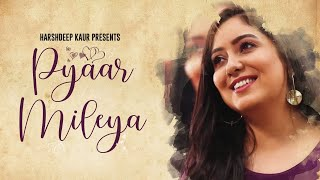 Pyaar Mileya by Harshdeep Kaur (Official Music Video)