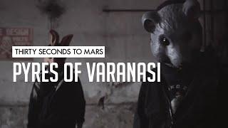 30 Seconds To Mars - Pyres Of Varanasi