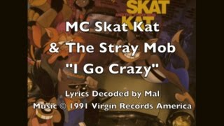 "MC Skat Kat - ""I Go Crazy"" Lyrics"