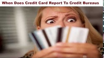 How Do I Find Out When My Credit Card Reports To The Credit Bureau