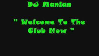 Dj Manian - Welcome to the club now w/lyrics