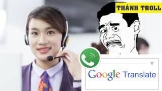 Khi Chị Google Chọc tổng đài Viettel - Google translate Prank Call