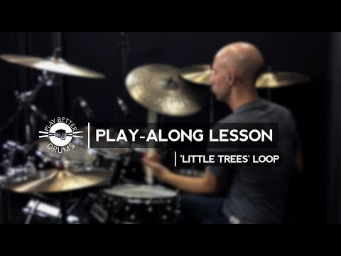 Play Better Drums: Play-Along Lesson ('Little Trees' Loop)