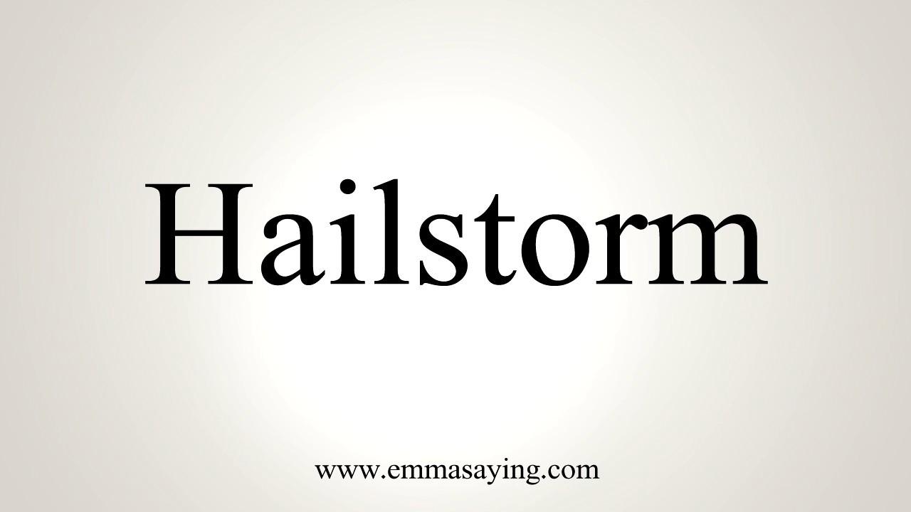 How To Pronounce Hailstorm