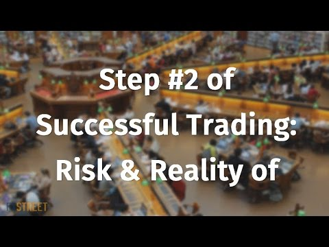 Step #2 of Successful Trading: Risk & Reality of Trading