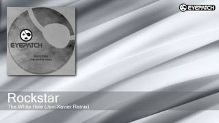 Rockstar - The White Hole - Javi Xavier Remix (Eyepatch Recordings)