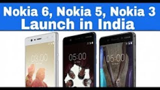 nokia 6 nokia 5 nokia 3 launched date price in india hindi guide