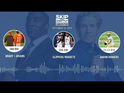 Brady + Arians, Clippers/Nuggets, Aaron Rodgers (9.15.20)   UNDISPUTED Audio Podcast