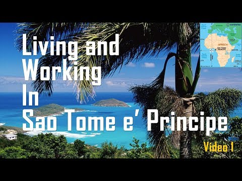 Living and Working In Sao Tome e' Principe, West Africa