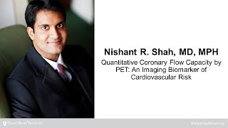 Nishant Shah | Quantitative Coronary Flow Capacity by PET: An Imaging Biomarker of CV Risk