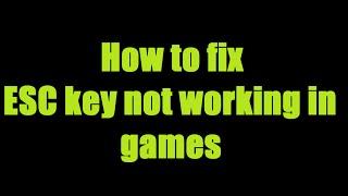 How to fix ESC key not working in games / programs