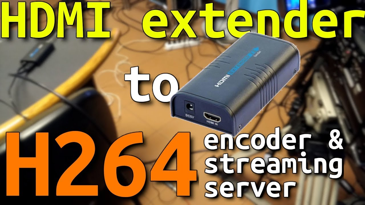 hack hdmi extender over ip ovvero streamer h264 low cost