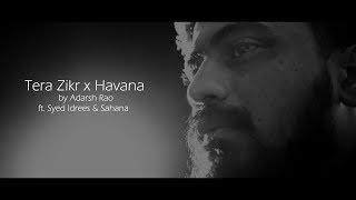 Tera Zikr x Havana Cover   Adarsh Rao   ft. Syed Idrees & Sahana
