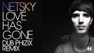 Netsky - Love Has Gone - Dub Phizix Remix