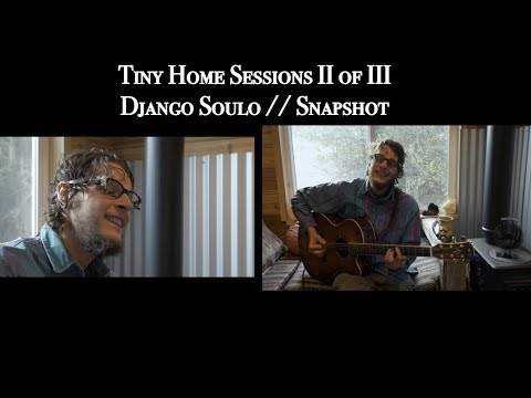 Django Soulo // Raise Your Spirit (Snapshot) // Tiny Home Sessions