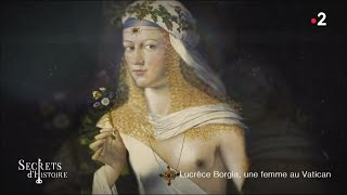 Secrets d'Histoire  Lucrèce Borgia, une femme au Vatican
