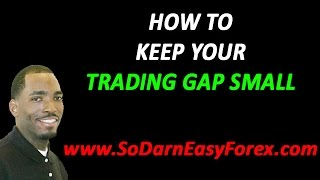 How To Keep Your Trading Gap Small - So Darn Easy Forex