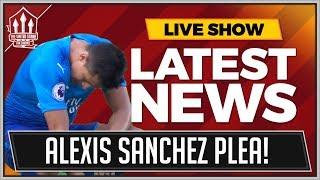 Alexis SANCHEZ To MANCHESTER UNITED Plea! MAN UTD Transfer News