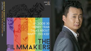 Henry Tran | The Filmmakers - An Isolation Film Festival Podcast - Episode 30