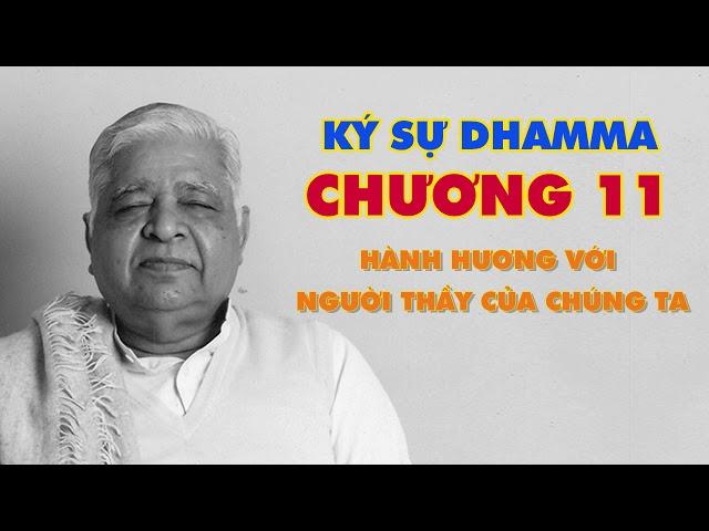 Ký Sự Dhamma - Hành Hương với Người Thầy của Chúng Ta - Thiền Sư S.N. Goenka