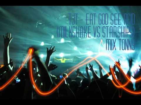 TJR-Eat God See Acid (Milkshake vs Starships) Mix Tonny