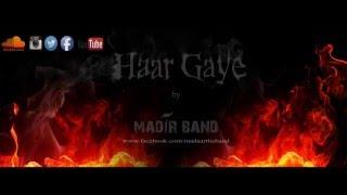 HAAR GAYE | MADAAR BAND