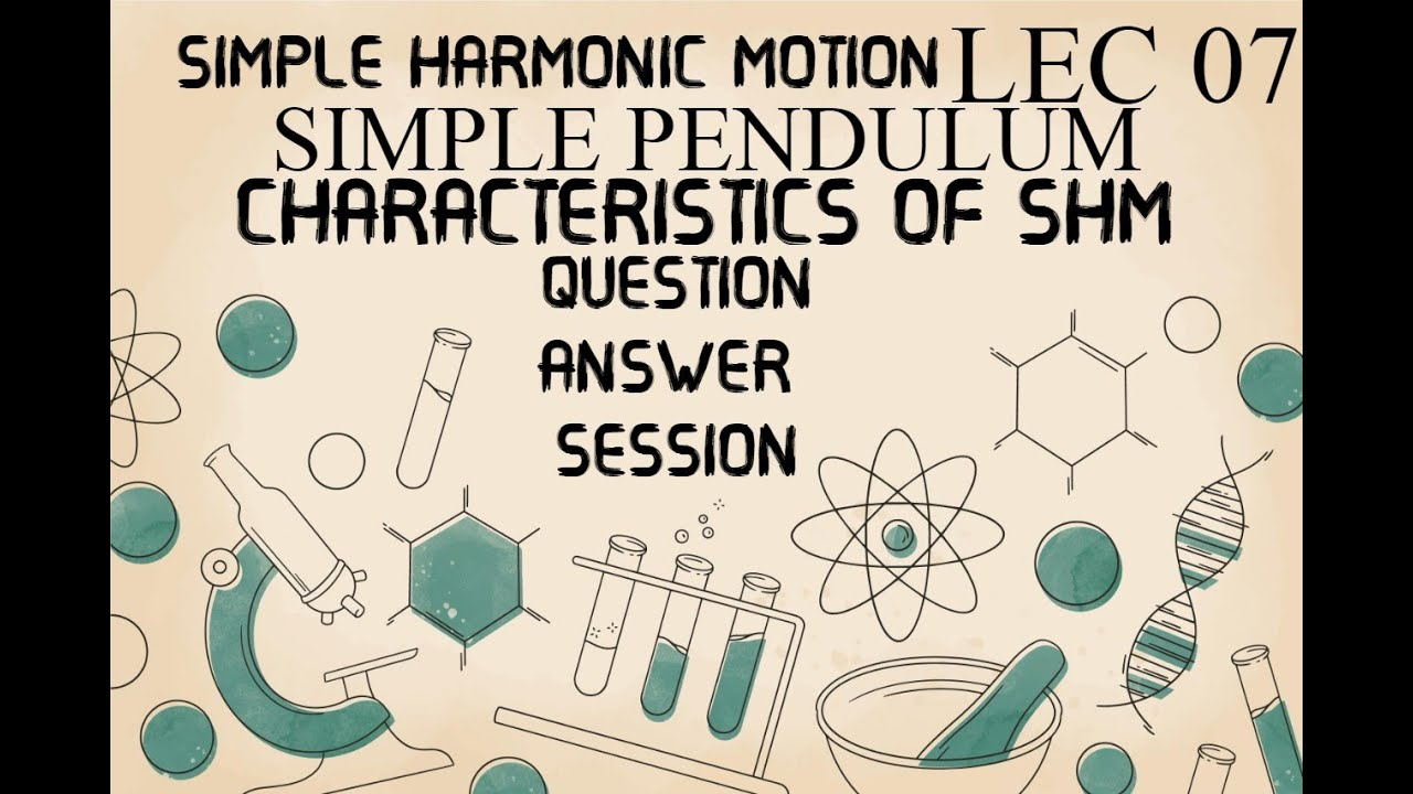 SIMPLE HARMONIC MOTION LEC 07 | SIMPLE PENDULUM | CONCEPTUAL APPROACH | QUESTION ANSWER SESSION