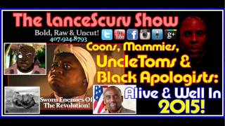 Coons, Mammies, Uncle Toms & Black Apologists: Alive & Well In 2015! - The LanceScurv Show