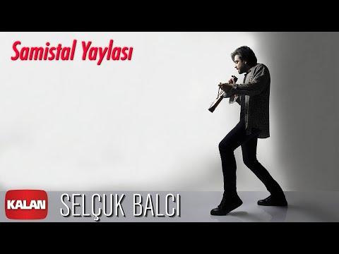 Selçuk Balcı - Samistal Yaylası [ Vargit Zamanı © 2020 Kalan Müzik ] indir