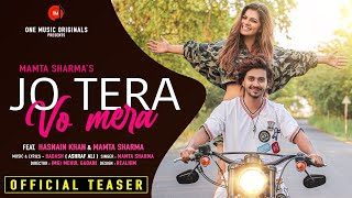 JO TERA VO MERA | TEASER | MAMTA SHARMA | HASNAIN KHAN | BADASH | LATEST HINDI SONG 2021.