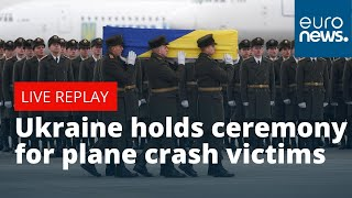 Ukraine holds ceremony for plane crash victims | LIVE