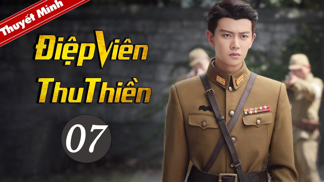 Phim Kháng Nhật Thuyết Minh Mới Siêu Hay 2020 | Điệp Viên Thu Thiền - Tập 07