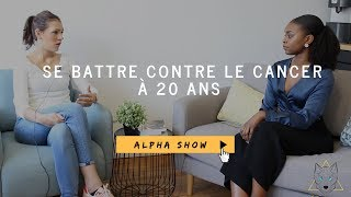 Survivre au cancer à 20 ans I Alphashow