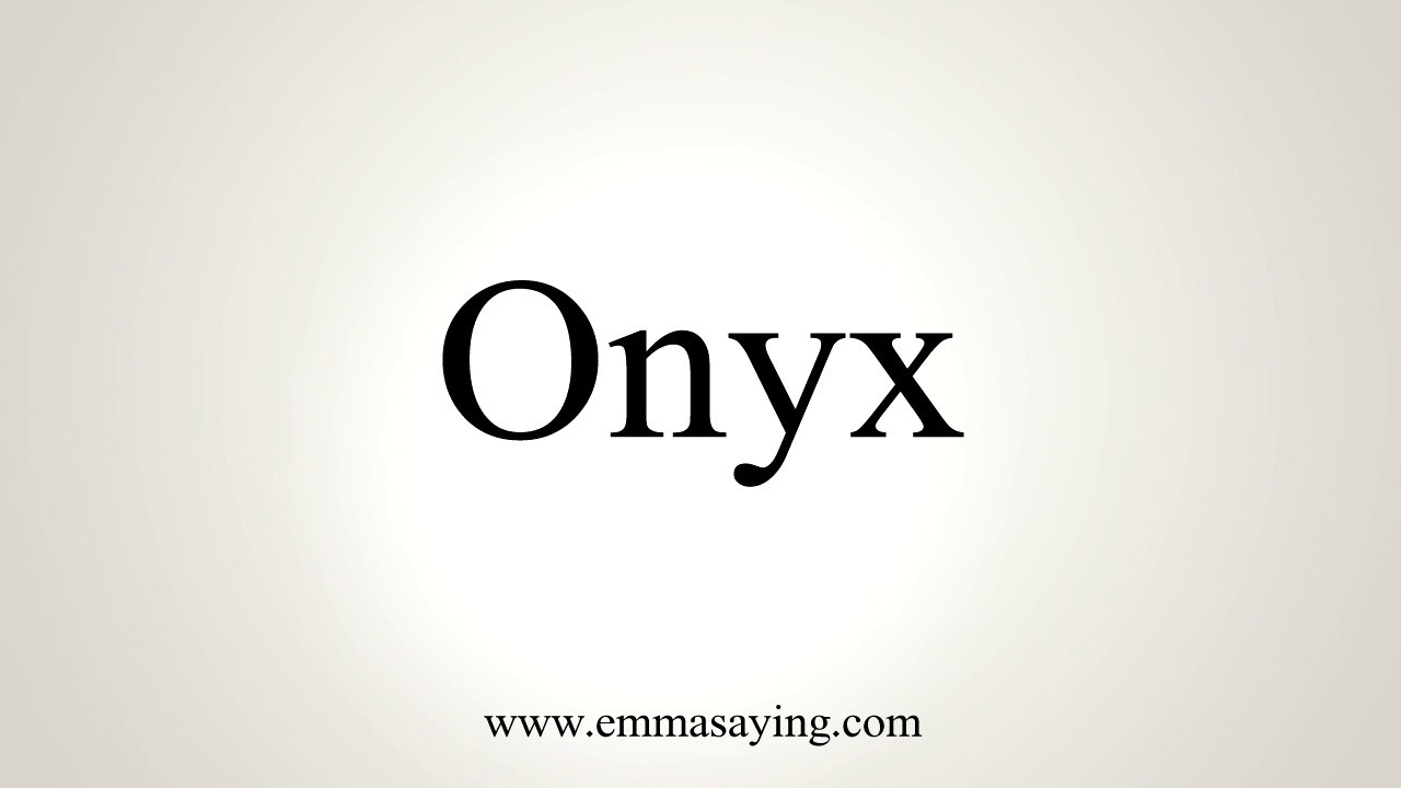 How To Pronounce Onyx