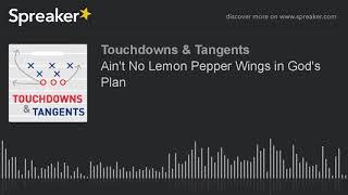 Ain't No Lemon Pepper Wings in God's Plan (part 7 of 7)