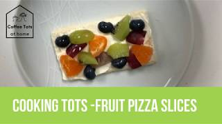 Cooking Tots - Fruit pizza slices