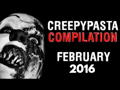 CREEPYPASTA COMPILATION- FEBRUARY 2016