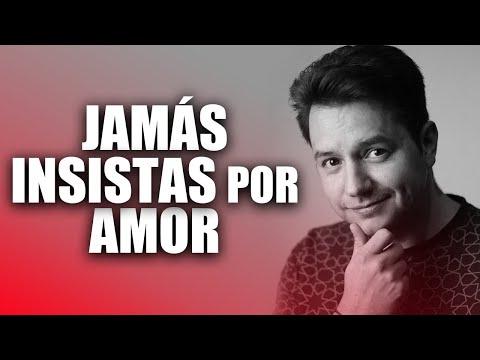 JAMÁS INSISTAS POR AMOR