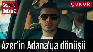 Çukur 3.Sezon 2.Bölüm - Azer'in Adana'ya Dönüşü