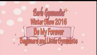 Burlo Gymnastics, Winter Show 2016, Be My Forever, Beginners and Little Gymnasts