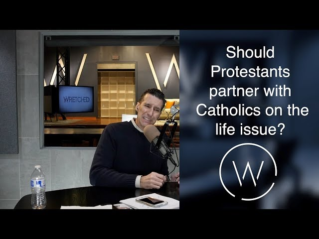 Should Protestants partner with Catholics on the life issue?